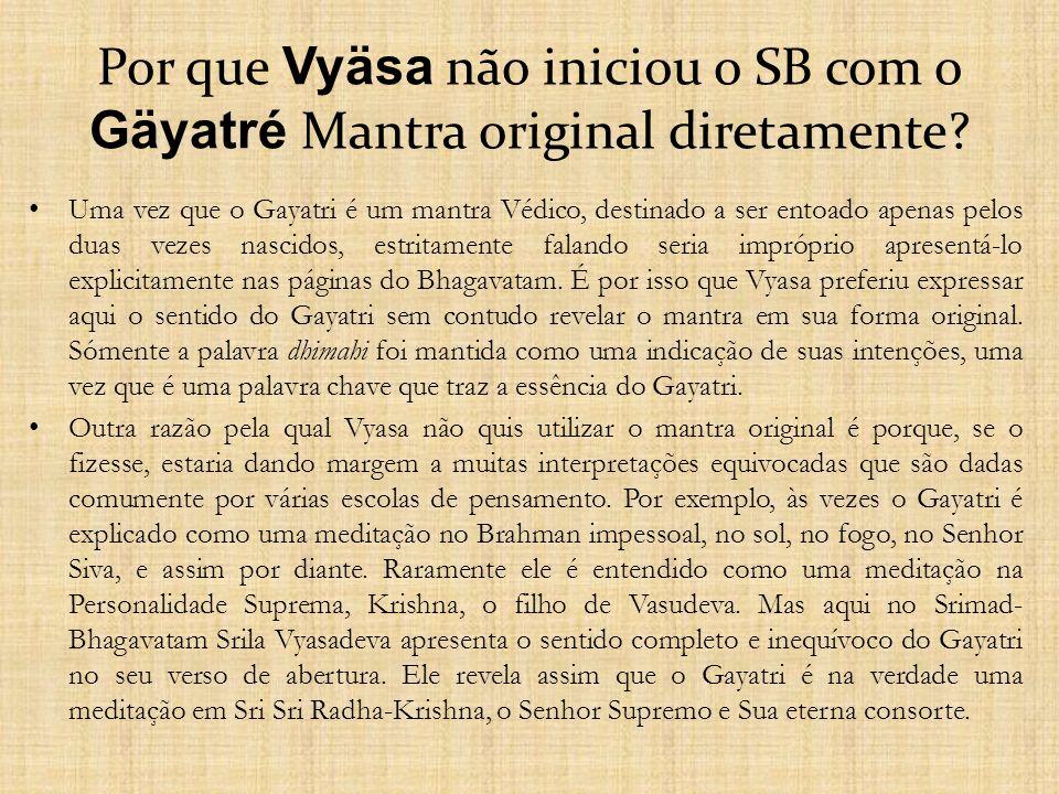Por que Vyäsa não iniciou o SB com o Gäyatré Mantra original diretamente