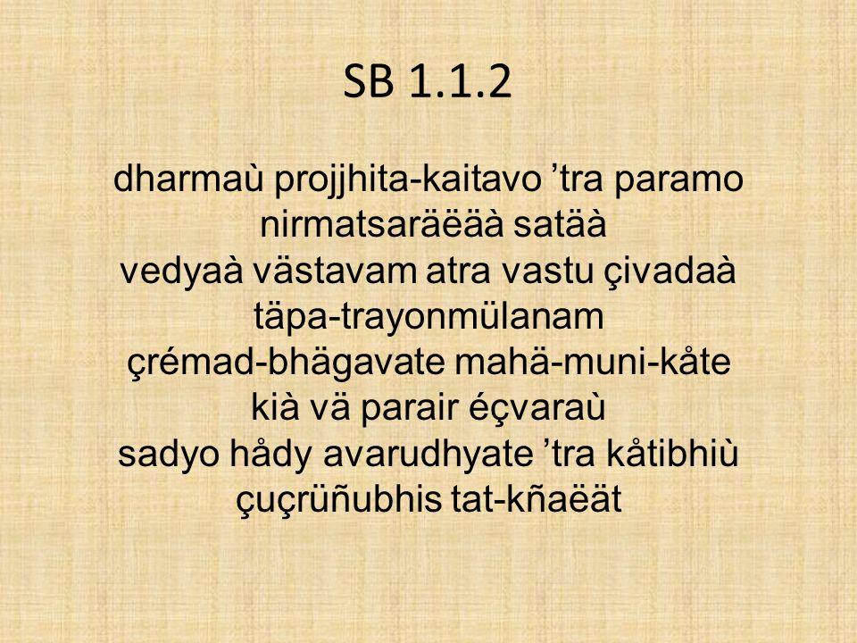 SB 1.1.2 dharmaù projjhita-kaitavo 'tra paramo nirmatsaräëäà satäà