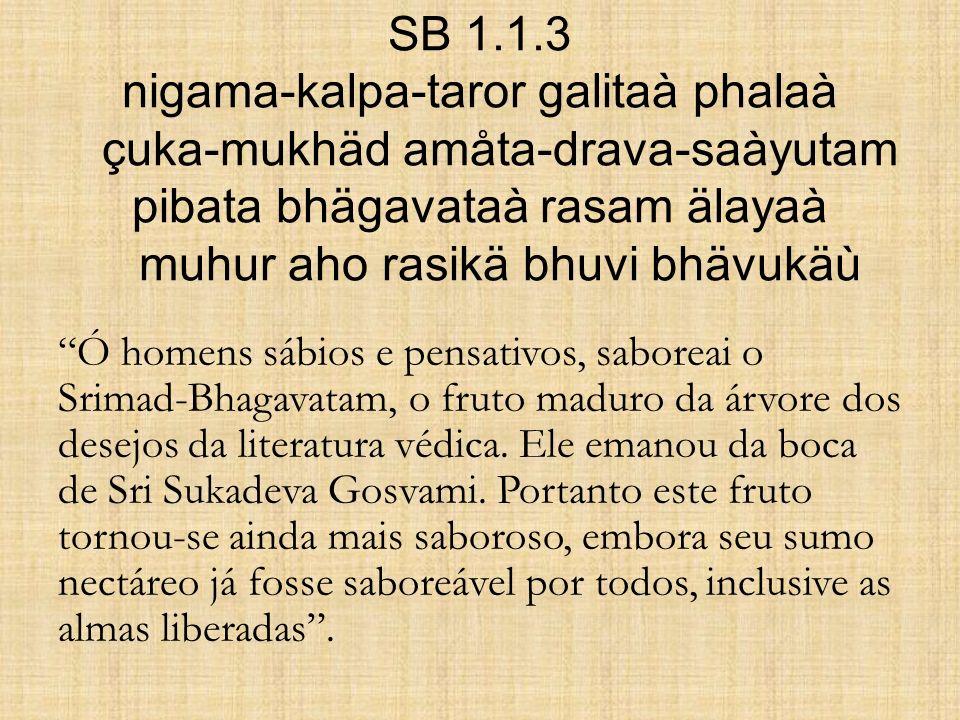 SB 1.1.3 nigama-kalpa-taror galitaà phalaà çuka-mukhäd amåta-drava-saàyutam pibata bhägavataà rasam älayaà muhur aho rasikä bhuvi bhävukäù
