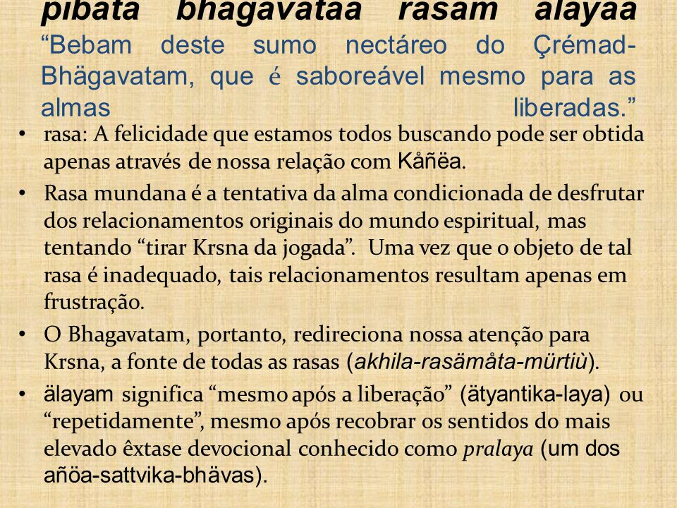 pibata bhägavataà rasam älayaà Bebam deste sumo nectáreo do Çrémad-Bhägavatam, que é saboreável mesmo para as almas liberadas.