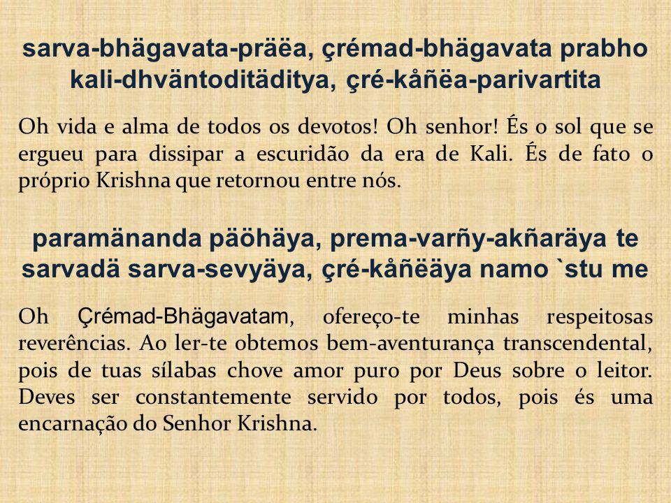 sarva-bhägavata-präëa, çrémad-bhägavata prabho kali-dhväntoditäditya, çré-kåñëa-parivartita