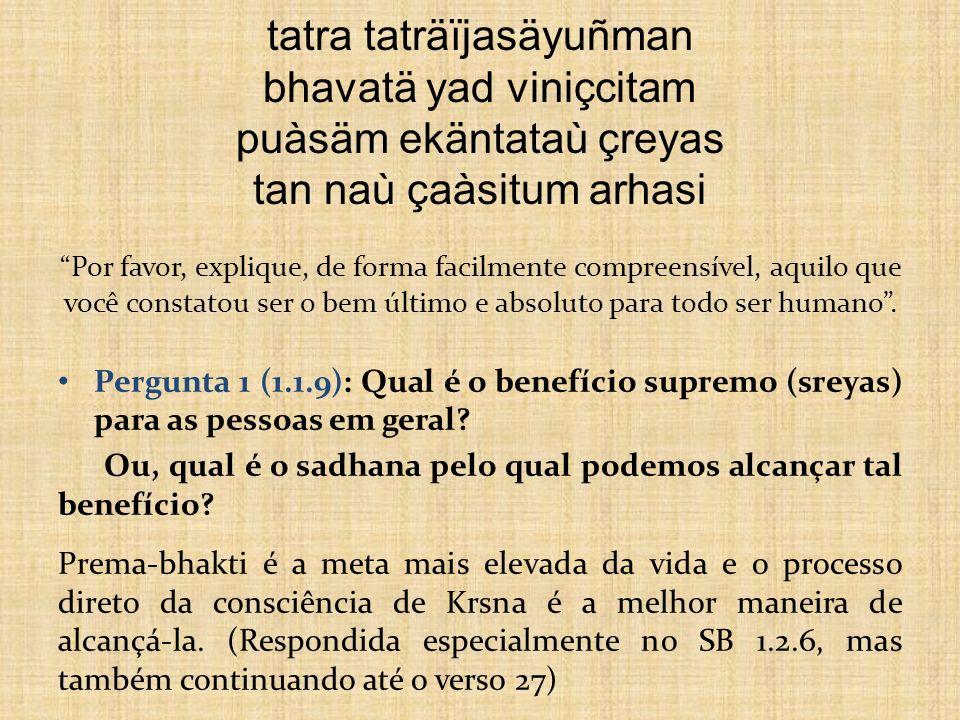 tatra taträïjasäyuñman bhavatä yad viniçcitam puàsäm ekäntataù çreyas tan naù çaàsitum arhasi Por favor, explique, de forma facilmente compreensível, aquilo que você constatou ser o bem último e absoluto para todo ser humano .