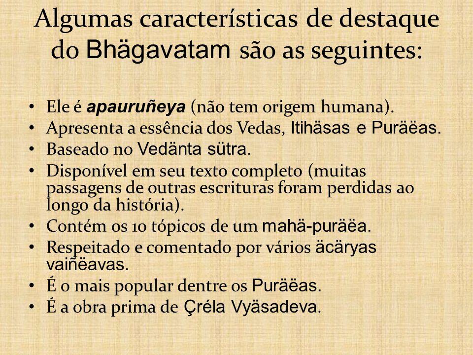 Algumas características de destaque do Bhägavatam são as seguintes: