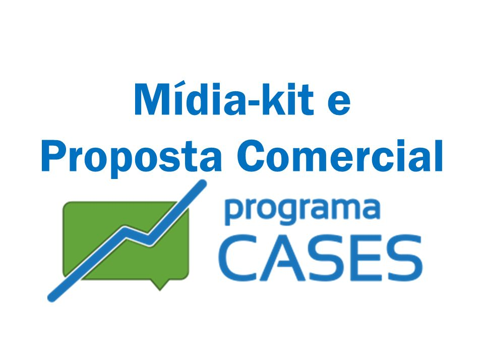 Mídia-kit e Proposta Comercial Programa Cases