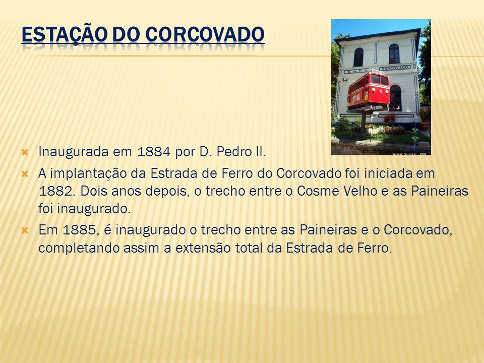 ESTAÇÃO DO CORCOVADO Inaugurada em 1884 por D. Pedro II.