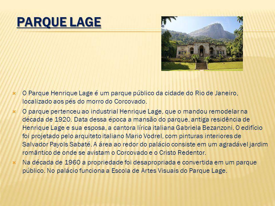 Parque Lage O Parque Henrique Lage é um parque público da cidade do Rio de Janeiro, localizado aos pés do morro do Corcovado.
