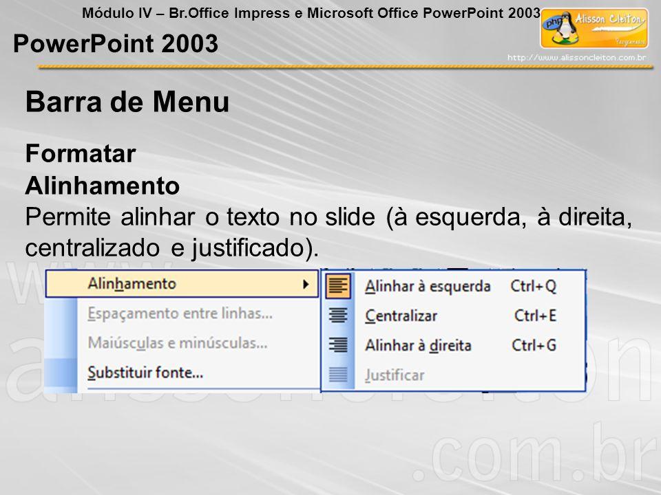 Barra de Menu PowerPoint 2003 Formatar Alinhamento