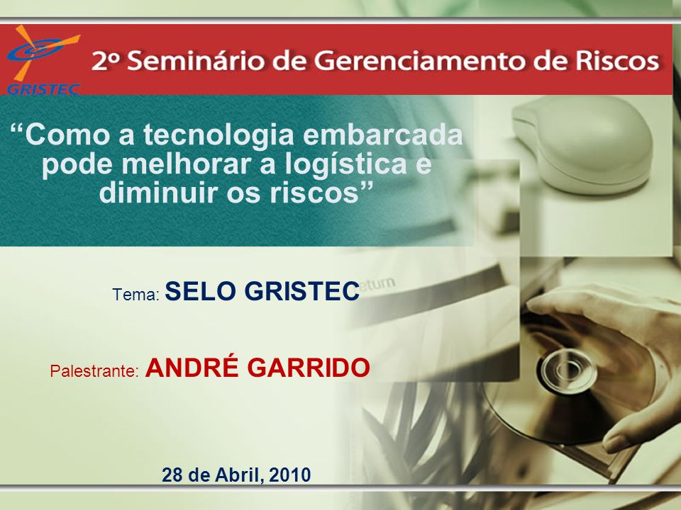 Tema: SELO GRISTEC Palestrante: ANDRÉ GARRIDO 28 de Abril, 2010