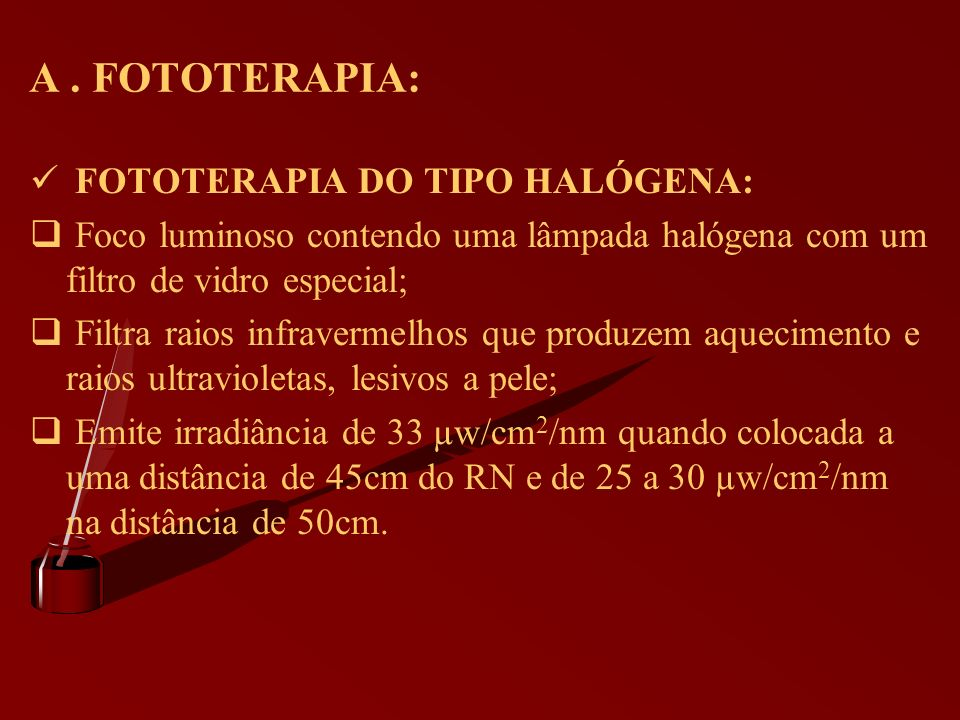 A . FOTOTERAPIA: FOTOTERAPIA DO TIPO HALÓGENA: