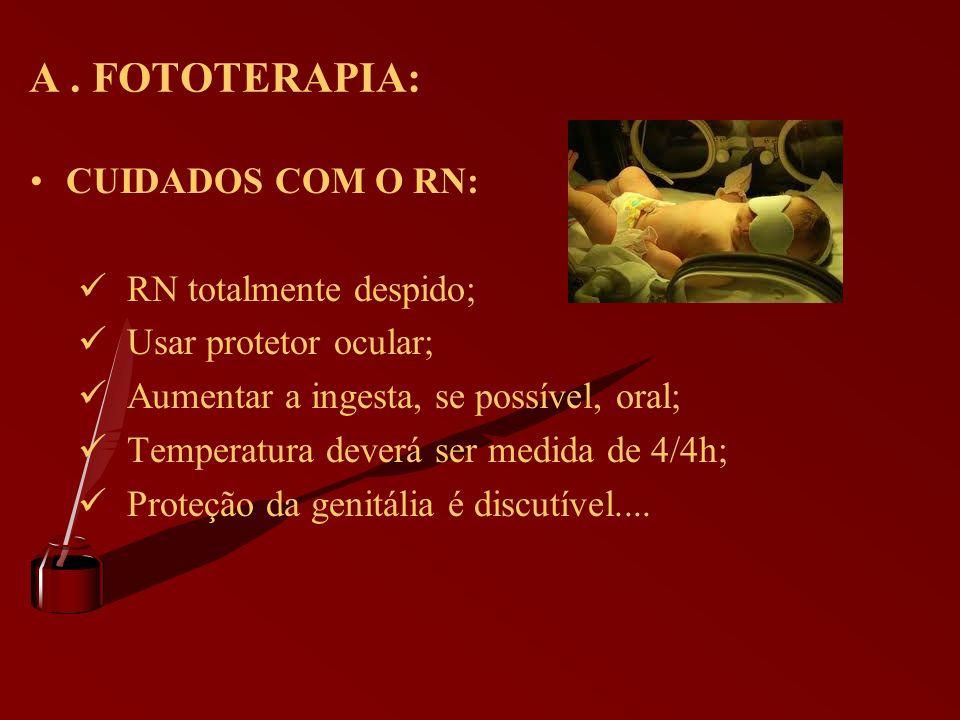 A . FOTOTERAPIA: CUIDADOS COM O RN: RN totalmente despido;