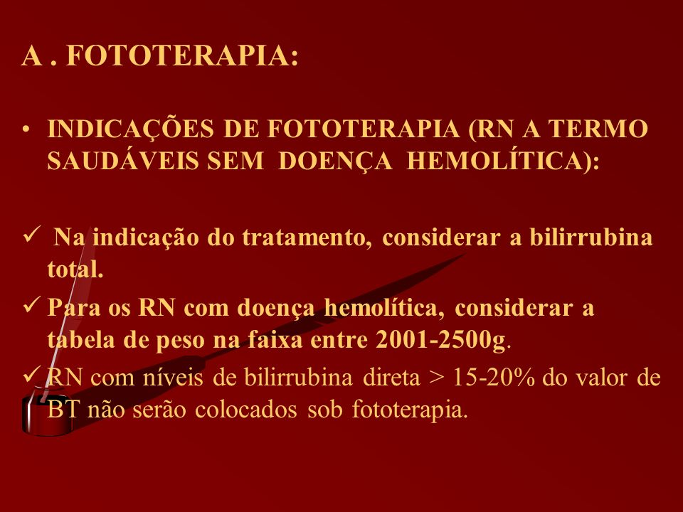 A . FOTOTERAPIA: INDICAÇÕES DE FOTOTERAPIA (RN A TERMO SAUDÁVEIS SEM DOENÇA HEMOLÍTICA):