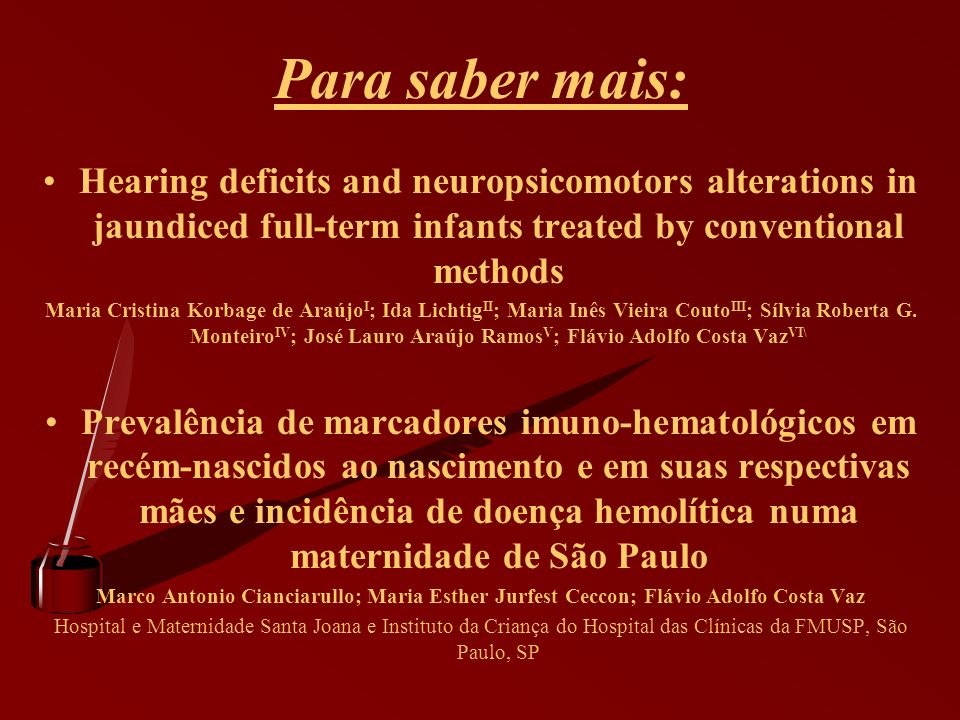 Para saber mais: Hearing deficits and neuropsicomotors alterations in jaundiced full-term infants treated by conventional methods.