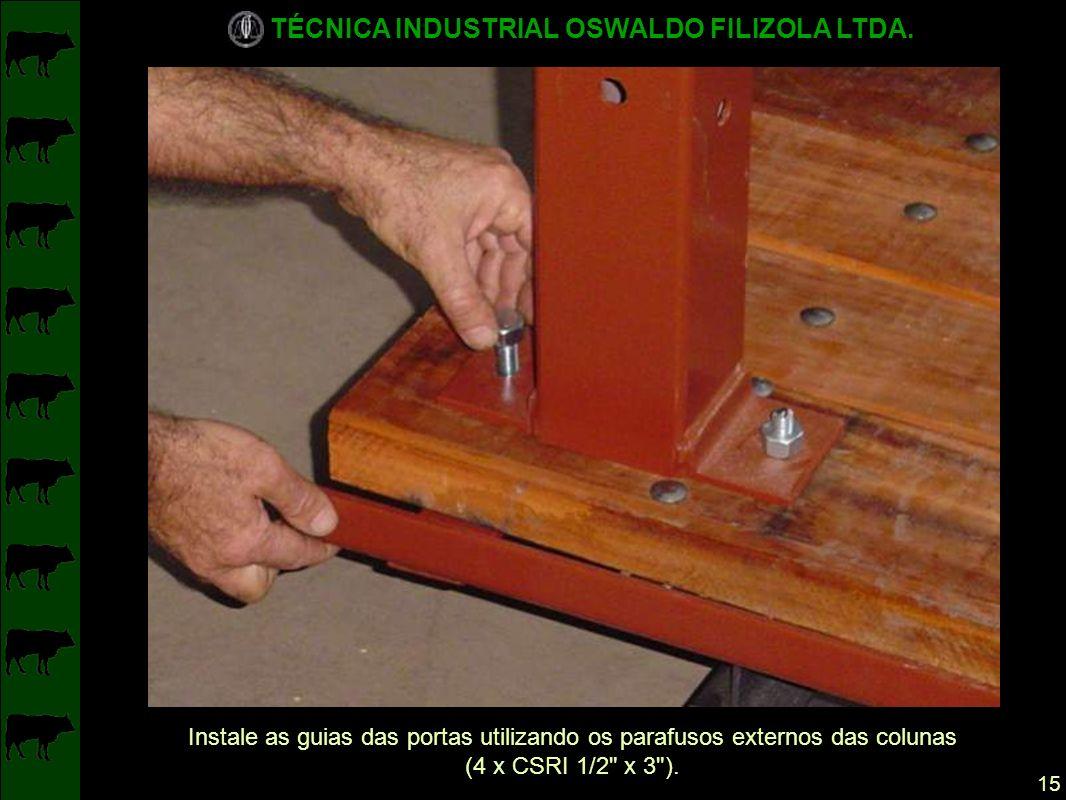 Instale as guias das portas utilizando os parafusos externos das colunas