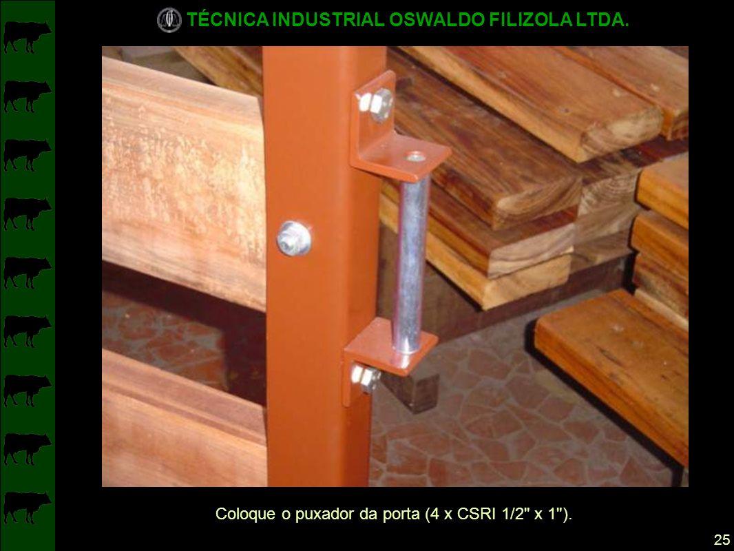 Coloque o puxador da porta (4 x CSRI 1/2 x 1 ).