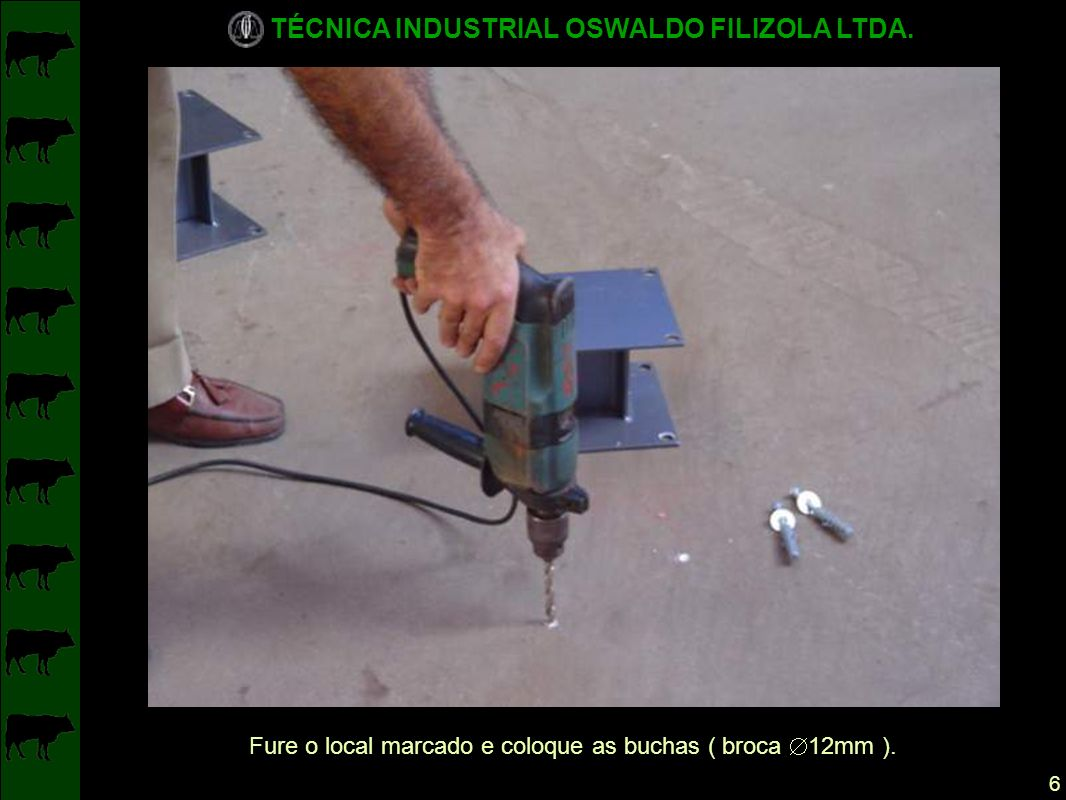 Fure o local marcado e coloque as buchas ( broca 12mm ).
