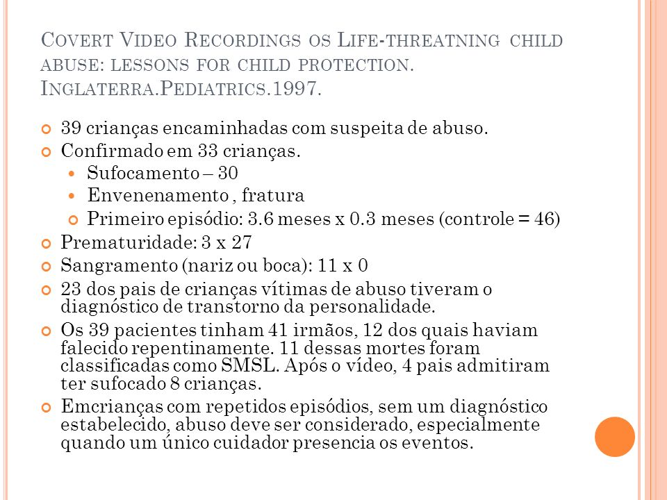 Covert Video Recordings os Life-threatning child abuse: lessons for child protection. Inglaterra.Pediatrics.1997.