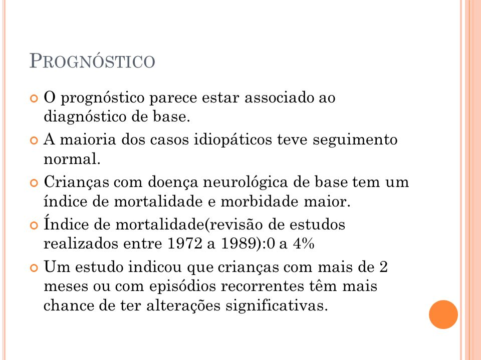PrognósticoO prognóstico parece estar associado ao diagnóstico de base. A maioria dos casos idiopáticos teve seguimento normal.