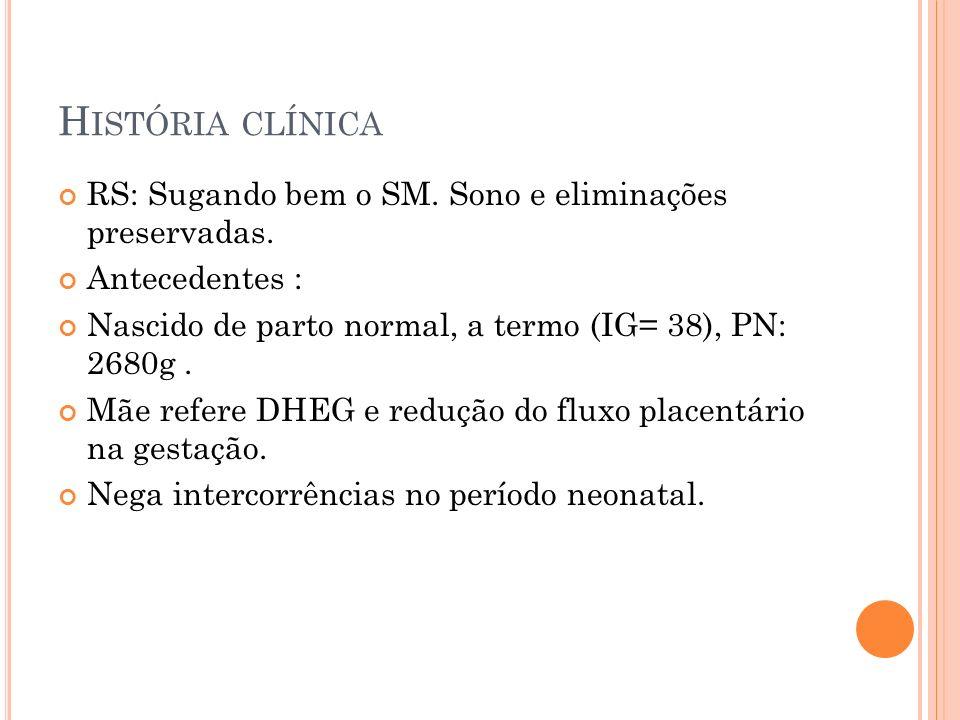 História clínica RS: Sugando bem o SM. Sono e eliminações preservadas.