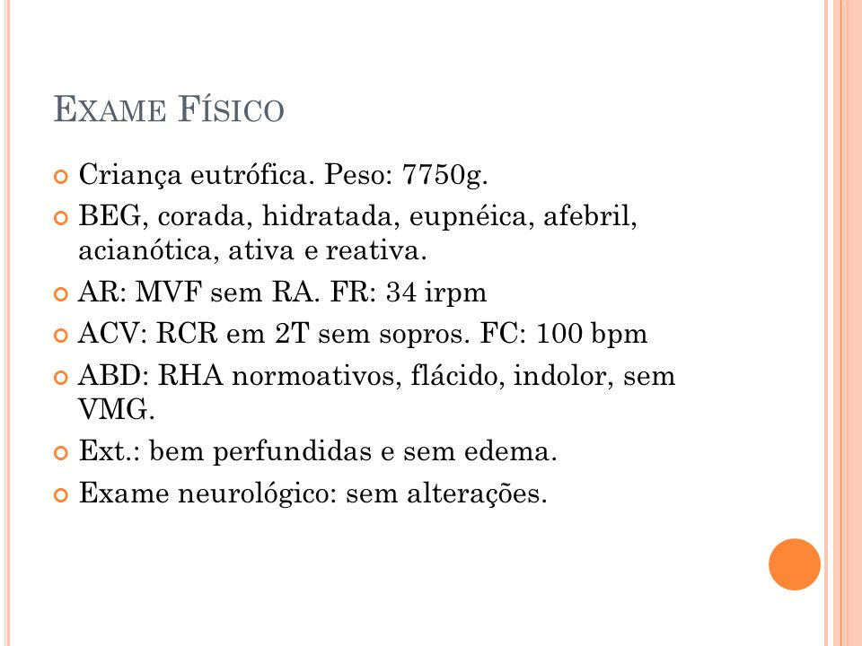Exame Físico Criança eutrófica. Peso: 7750g.