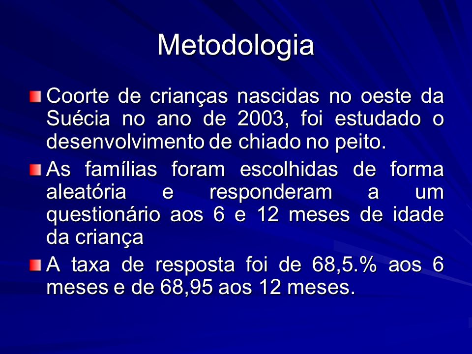Metodologia Coorte de crianças nascidas no oeste da Suécia no ano de 2003, foi estudado o desenvolvimento de chiado no peito.