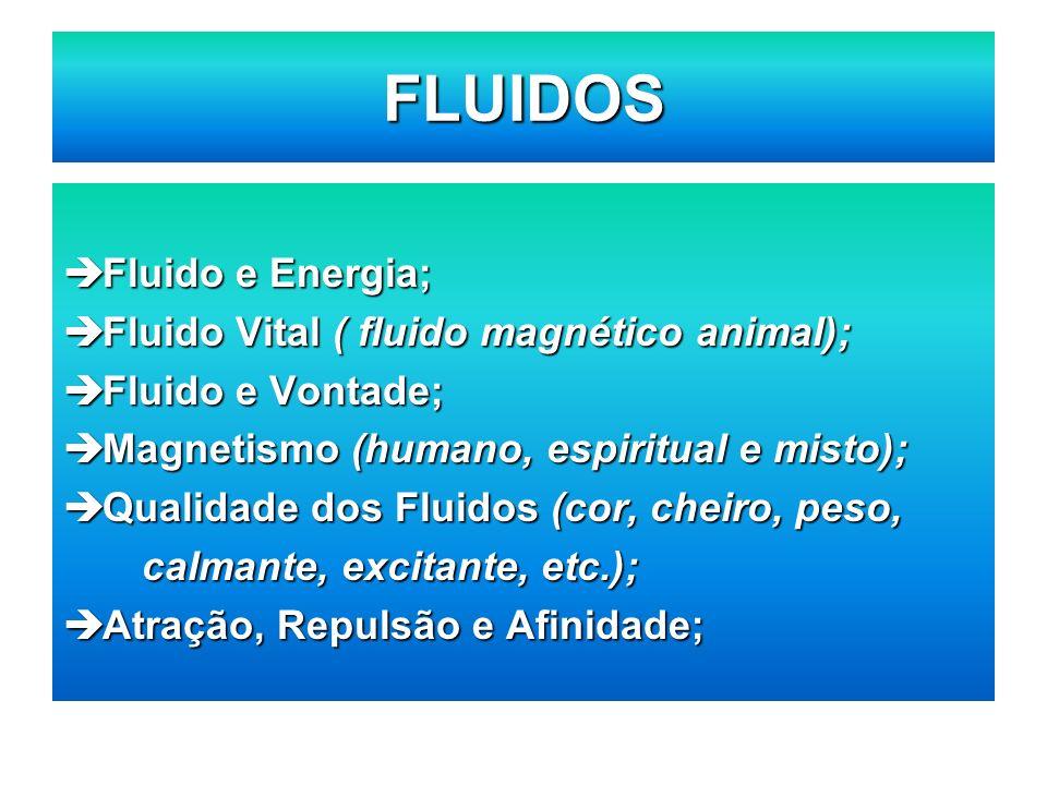 FLUIDOS Fluido e Energia; Fluido Vital ( fluido magnético animal);