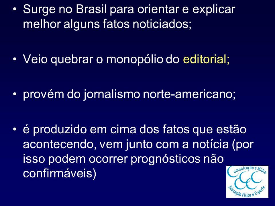 Surge no Brasil para orientar e explicar melhor alguns fatos noticiados;