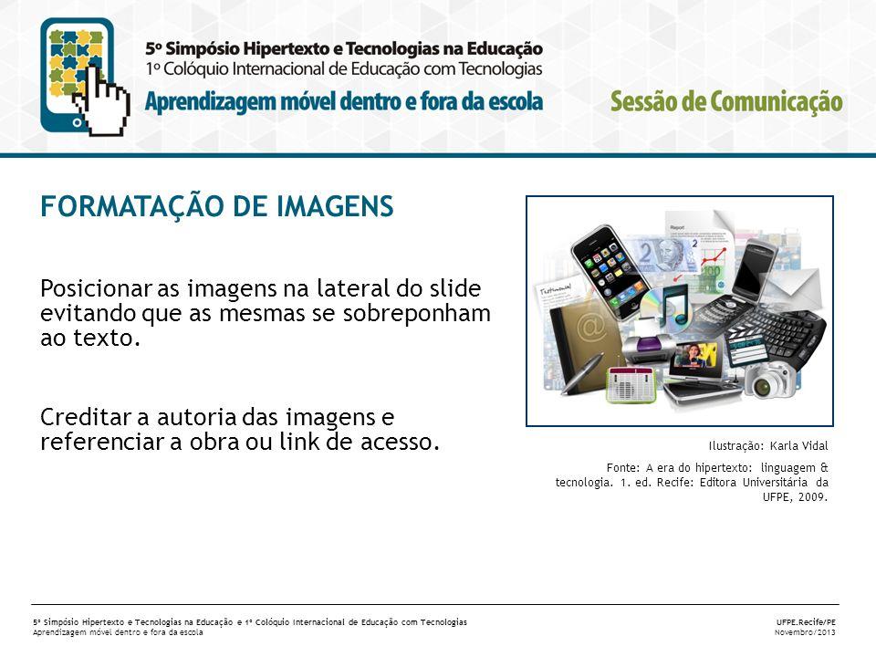 FORMATAÇÃO DE IMAGENS Posicionar as imagens na lateral do slide evitando que as mesmas se sobreponham ao texto.