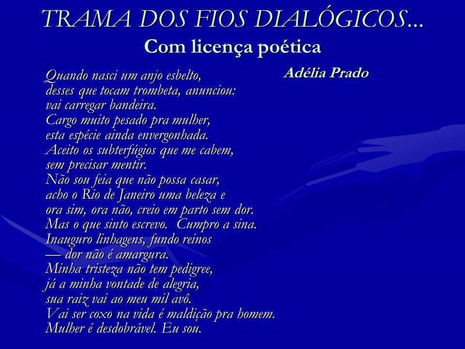 TRAMA DOS FIOS DIALÓGICOS... Com licença poética Adélia Prado
