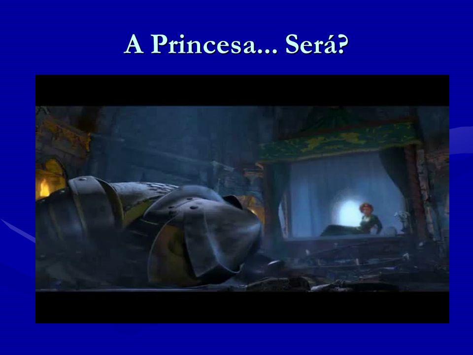A Princesa... Será