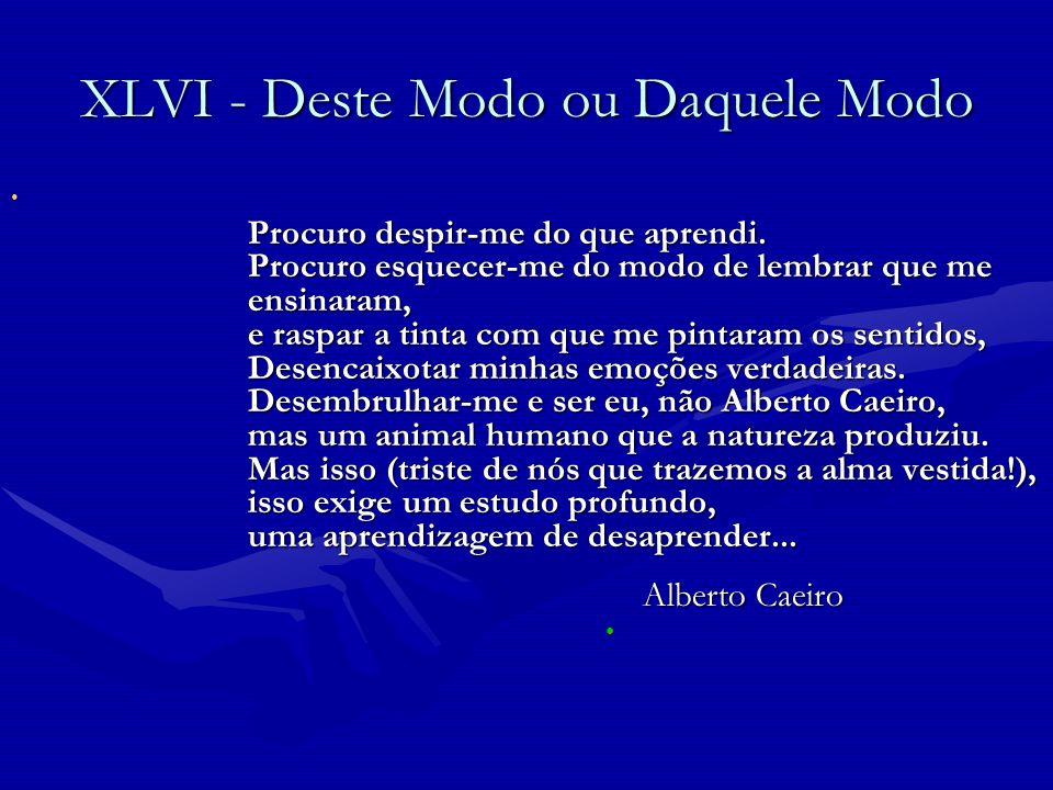 Alberto Caeiro XLVI - Deste Modo ou Daquele Modo