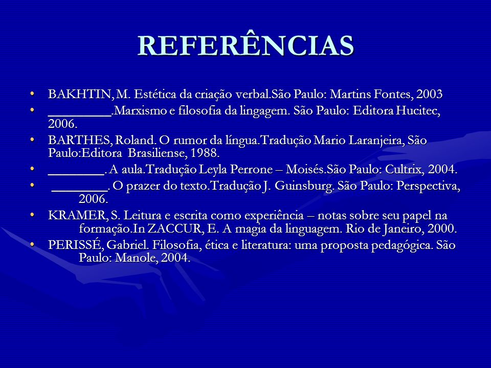 REFERÊNCIAS BAKHTIN, M. Estética da criação verbal.São Paulo: Martins Fontes, 2003.
