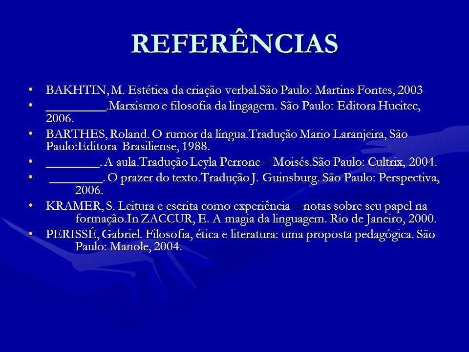 REFERÊNCIASBAKHTIN, M. Estética da criação verbal.São Paulo: Martins Fontes, 2003.