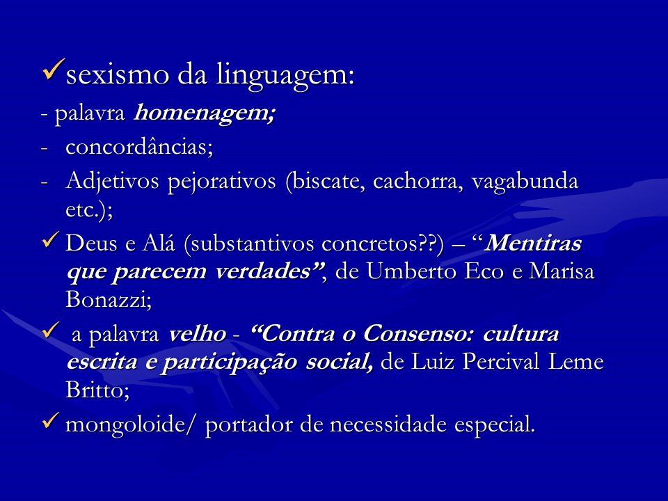 sexismo da linguagem: - palavra homenagem; concordâncias;
