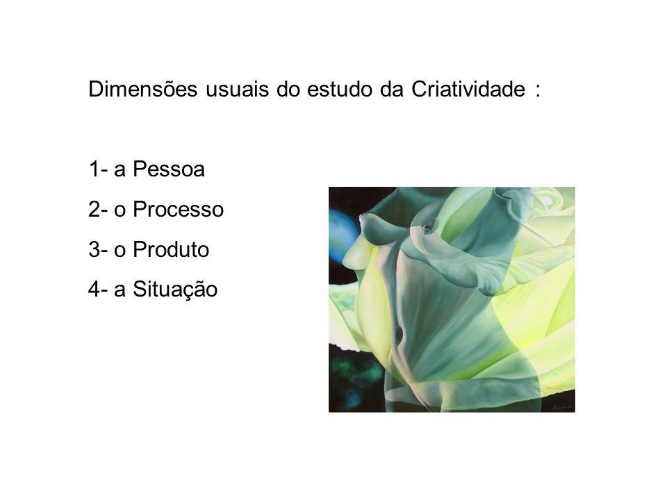 Dimensões usuais do estudo da Criatividade :