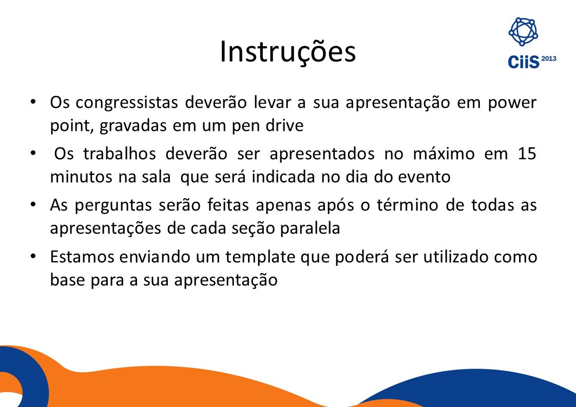 InstruçõesOs congressistas deverão levar a sua apresentação em power point, gravadas em um pen drive.