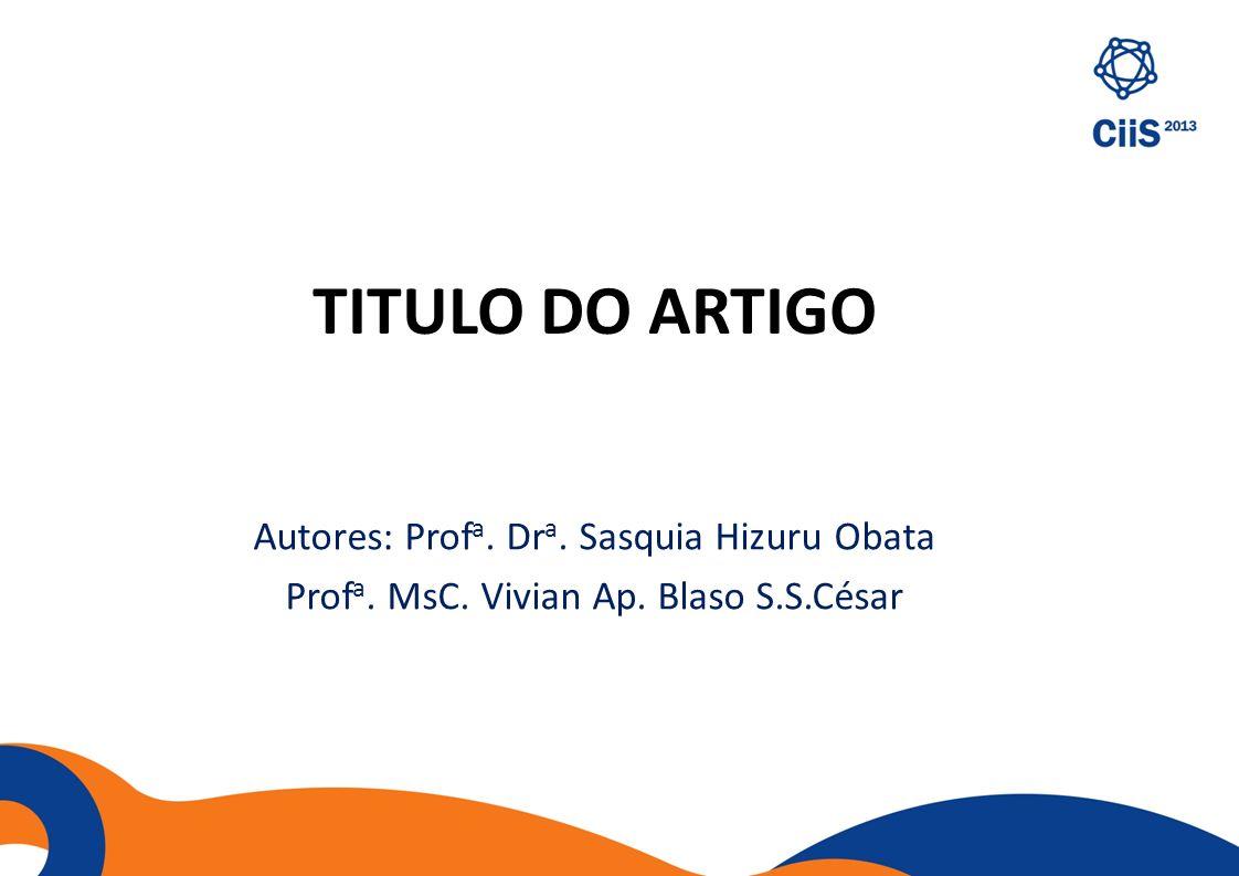 TITULO DO ARTIGO Autores: Profa. Dra. Sasquia Hizuru Obata