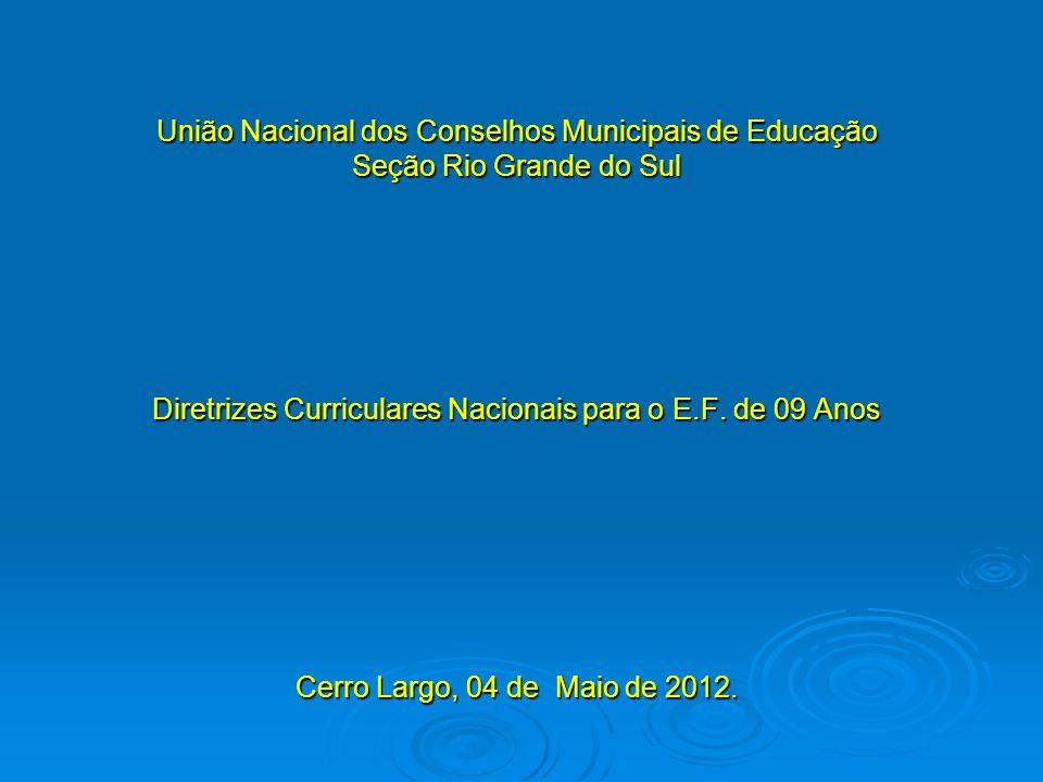 União Nacional dos Conselhos Municipais de Educação Seção Rio Grande do Sul Diretrizes Curriculares Nacionais para o E.F.