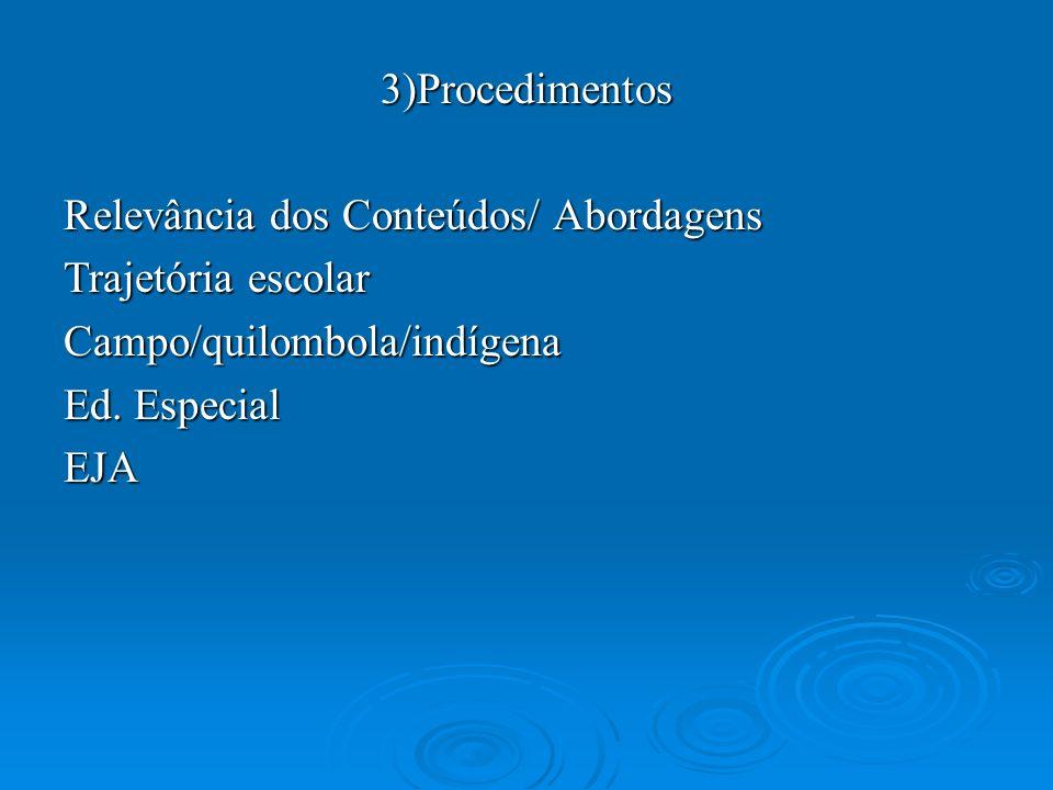 3)Procedimentos Relevância dos Conteúdos/ Abordagens. Trajetória escolar. Campo/quilombola/indígena.