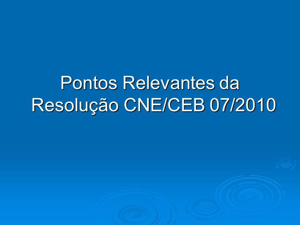 Pontos Relevantes da Resolução CNE/CEB 07/2010
