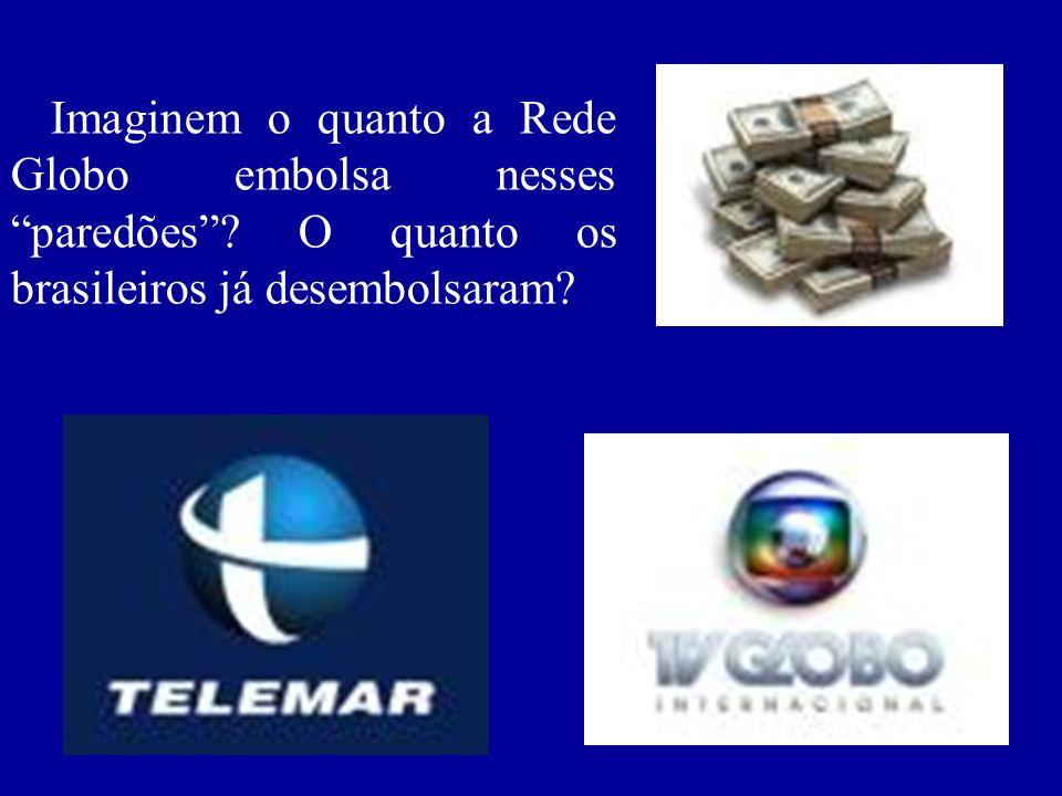 Imaginem o quanto a Rede Globo embolsa nesses paredões