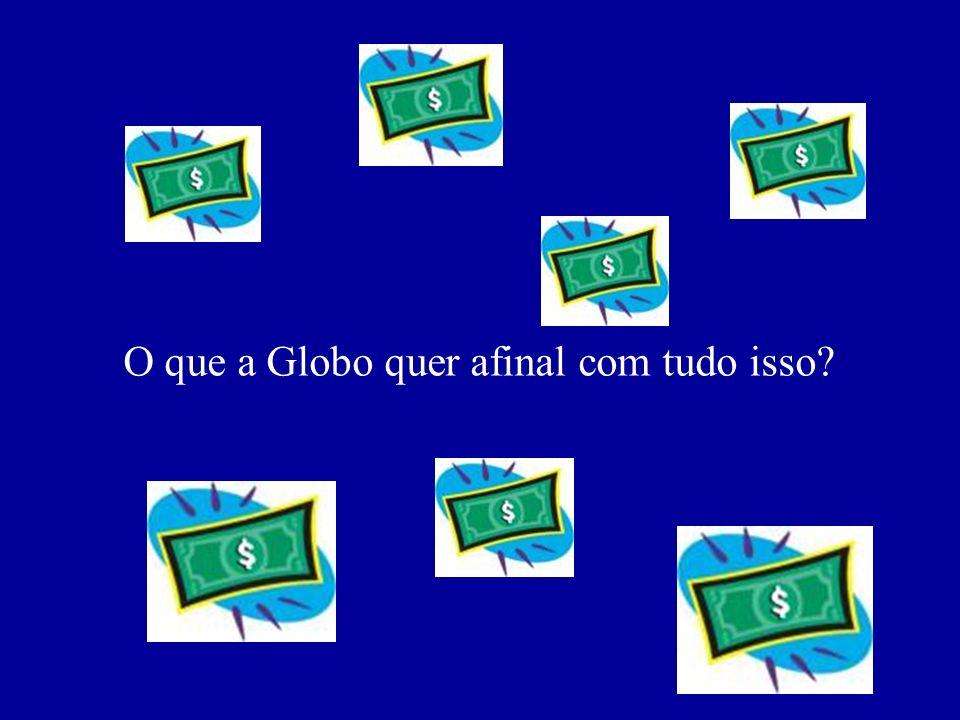 O que a Globo quer afinal com tudo isso
