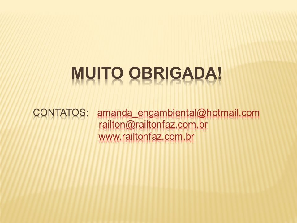 MUITO OBRIGADA. Contatos: amanda_engambiental@hotmail