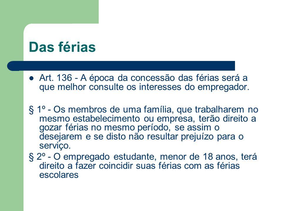 Das férias Art. 136 - A época da concessão das férias será a que melhor consulte os interesses do empregador.