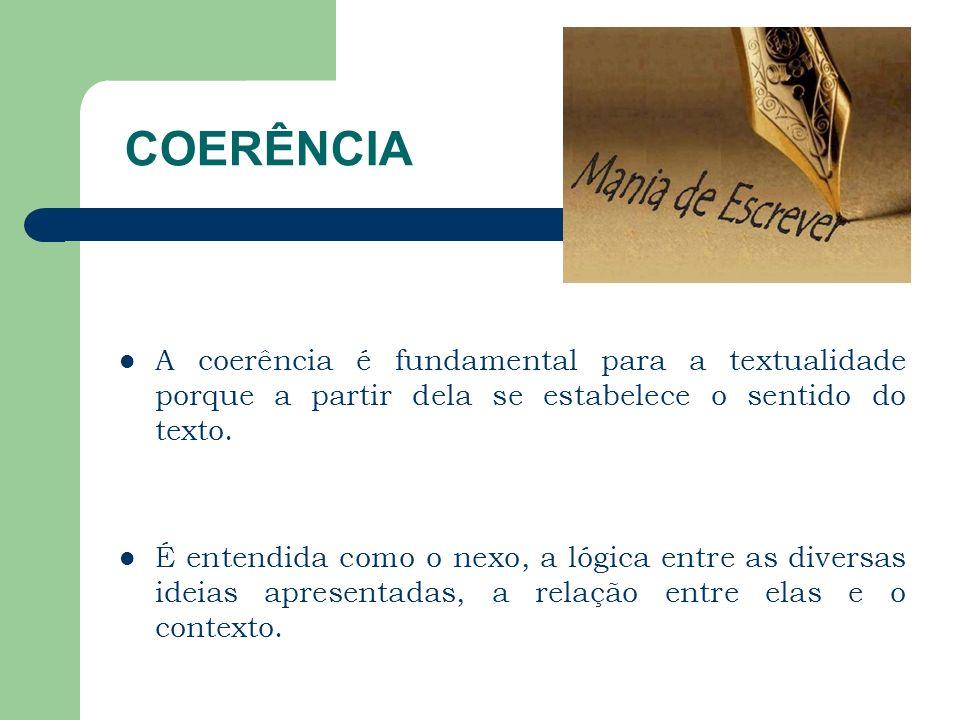 COERÊNCIA A coerência é fundamental para a textualidade porque a partir dela se estabelece o sentido do texto.