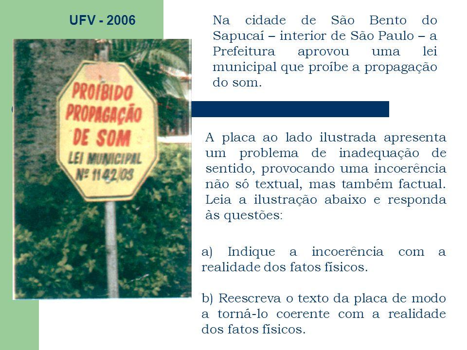 UFV - 2006 Na cidade de São Bento do Sapucaí – interior de São Paulo – a Prefeitura aprovou uma lei municipal que proíbe a propagação do som.