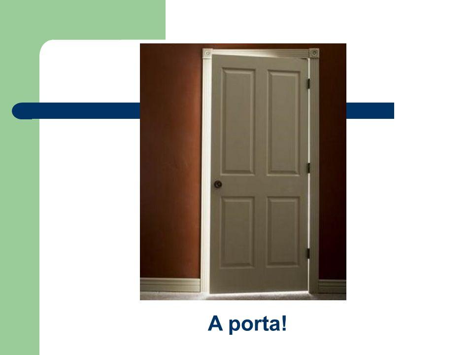 A porta!