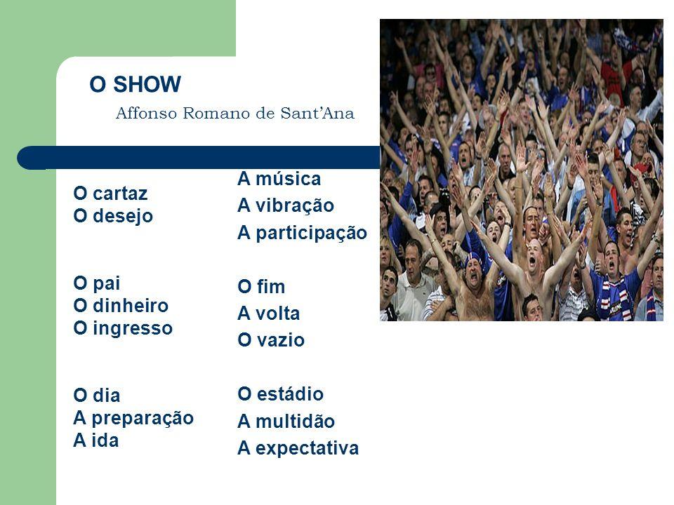 O SHOW A música O cartaz A vibração O desejo A participação O fim