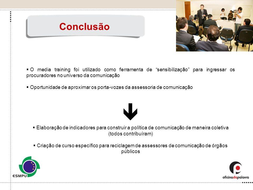 ConclusãoO media training foi utilizado como ferramenta de sensibilização para ingressar os procuradores no universo da comunicação.