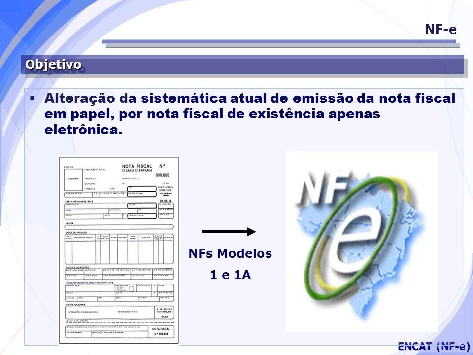 NF-e Objetivo. Alteração da sistemática atual de emissão da nota fiscal em papel, por nota fiscal de existência apenas eletrônica.