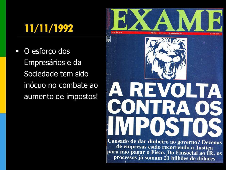 11/11/1992 O esforço dos Empresários e da Sociedade tem sido inócuo no combate ao aumento de impostos!